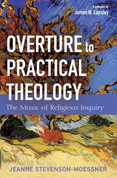 Overture to Practical Theology (The Music of Religious Inquiry; BY Jeanne Stevenson-Moessner; FOREWORD BY James N. Lapsley; Imprint: Cascade Books). The book examines biblical foundations, historical roots, and current manifestations of social justice ministry. Stevenseon-Moessner shows how practical theology addresses racism, sexism, violence, anti-Semitism, ecological imbalance, and life at the margins of society--the vexing issues of today's ministry.