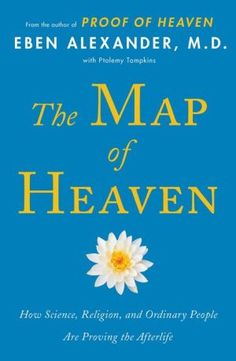 The+Map+of+Heaven:+How+Science,+Religion,+and+Ordinary+People+Are+Proving+the+Afterlife