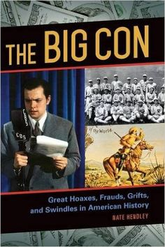 The Big Con: Great Hoaxes, Frauds, Grifts, and Swindles in American History (9781610695855): Nate Hendley: Books