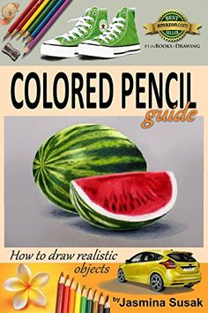 Colored Pencil Guide - How to Draw Realistic Objects: with colored pencils, Still Life Drawing Lessons, Realism, Learn How to Draw, Art Book, Illustrations, Step-by-Step drawing tutorials, Techniques by Jasmina Susak http://www.amazon.com/dp/B013JCEURE/ref=cm_sw_r_pi_dp_pUEXvb11CJTF3