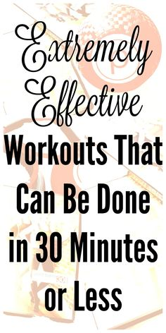 Extremely Effective Workouts That Can Be Done in 30 Minutes or Less