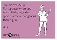 Portuguese Humour I have met with the wooden spoon When Things Go Wrong, Things To Think About, When You Know, Knowing You, Portuguese Quotes, Portuguese Recipes, Someecards Funny, Portuguese Culture, My Heritage