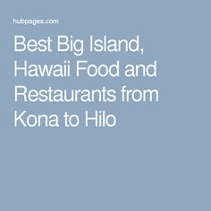 Best Big Island, Hawaii Food and Restaurants from Kona to Hilo