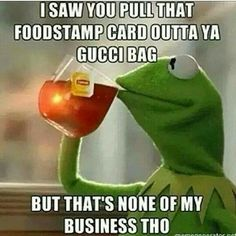 Kermit. But that's none of my business tho. Lmao #gucci