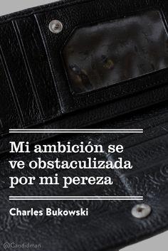 Mi ambición se ve obstaculizada por mi pereza – Charles Bukowski