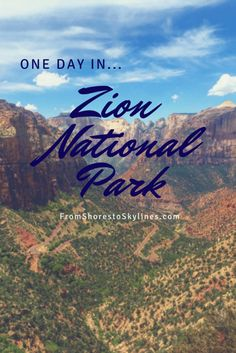 One Day in Zion National Park - From Shores to Skylines