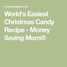 World's Easiest Christmas Candy Recipe - Money Saving Mom®