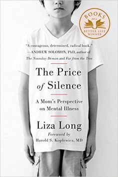 The Price of Silence: A Mom's Perspective on Mental Illness: Liza Long, Harold Koplewicz: 9780147516404: Amazon.com: Books