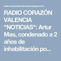 """RADIO CORAZÓN VALENCIA  """"NOTICIAS"""": Artur Mas, condenado a 2 años de inhabilitación po..."""