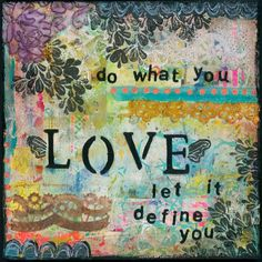 """""""Do What You Love, Let It Define You"""""""