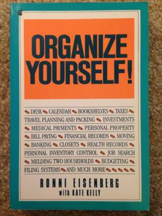 Organize Yourself! by Ronni Eisenberg. Reco'd by Alexis Duffy.