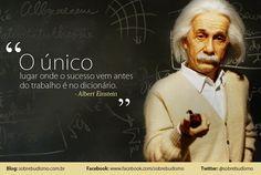 """""""O único lugar onde o sucesso vem antes do trabalho é no dicionário."""" Albert Einstein - Veja mais sobre Espiritualidade & Autoconhecimento em: http://sobrebudismo.com.br/"""