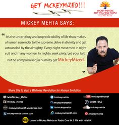 "#GetMickeymized  ""It's the uncertainty and unpredictability of life thats makes a human surrender to the supreme,delve in divinity and get astounded by the almighty.Every night most men in night suit and many women in nighty,seek piety.Let your faith not be compromised,in humility get #Mickeymized.""   Share this to start a #wellness revolution for #human evolution.  Mickey Mehta's Wow Woman Workouts  https://youtu.be/3XjSwpEwWcc"