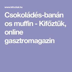 Csokoládés-banános muffin - Kifőztük, online gasztromagazin