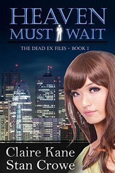 Heaven Must Wait (Dead Ex Files #1) by Claire Kane and Stan Crowe – Paranormal Suspense – New LDS Fiction