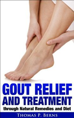 Gout Relief and Treatment through Natural Remedies and Diet by Thomas Berns, http://www.amazon.com/dp/B00JCURRBY/ref=cm_sw_r_pi_dp_plTstb02DGAPT
