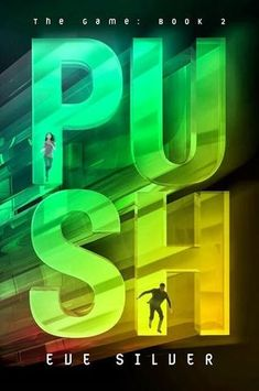 Push by Eve Silver | The Game, BK#2 | Publisher: Katherine Tegen Books | Publication Date: June 10, 2014 | www.evesilver.net | #YA Science Fiction #aliens