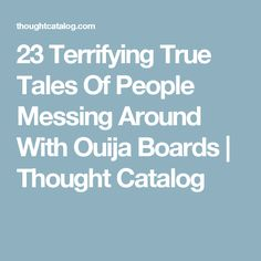 3e2da6564d 23 Terrifying True Tales Of People Messing Around With Ouija Boards