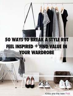 50 Ways to Break A Style Rut, Feel Inspired, and Find Value in Your Wardrobe | Kinks are the new Pink
