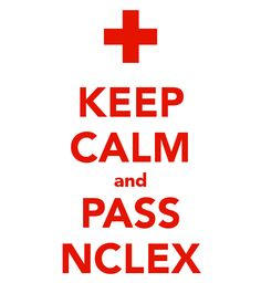 KEEP CALM and PASS NCLEX... Ugh could totally use this right now