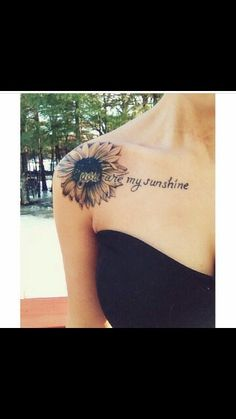 Sunflower/you are my sunshine/shoulder tats/quote tats