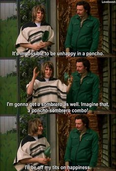 It's impossible to be unhappy in a poncho... (Mighty Boosh - Noel Fielding  Julian Barratt)