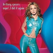 Oops!... I Did It Again - Single by Britney Spears from the album Oops!... I Did It Again.  Released March 27, 2000.