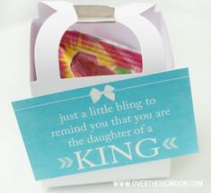 """For Young Women's - a ring pop with a free printable tag that says, """"Jut a little bling to remind you that you are the daughter of a King."""""""