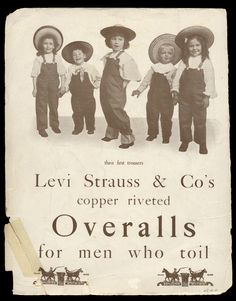 """WORK CLOTHES: Levi's Advertising Catalog, 1905 . """"For Men Who Toil"""" Rather unique among advertisements of the times. Levi Strauss were the preferred brand of the day."""