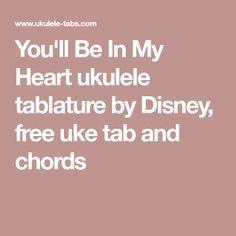 You'll Be In My Heart ukulele tablature by Disney, free uke tab and chords Disney Ukulele, Play Guitar Chords, Ukulele Tabs, Ukulele Songs, Playing Guitar, Heart, Free, Lyrics, Music