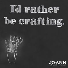 #MondayMantra: I'd rather be crafting. #craft #craftquote