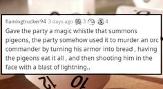 It's like the old proverb says, give a party a pigeon, they eat for a day. Give them a magic pigeon summoning whistle, they shoot an orc in the face. #D&D #DungeonsandDragons #lol #stories #exploits #funny