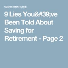 9 Lies You've Been Told About Saving for Retirement - Page 2