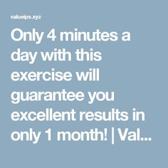 Only 4 minutes a day with this exercise will guarantee you excellent results in only 1 month! | Valueable Tips and Tricks