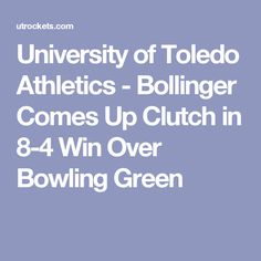 University of Toledo Athletics - Bollinger Comes Up Clutch in 8-4 Win Over Bowling Green