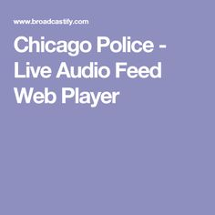 Chicago Police - Live Audio Feed Web Player