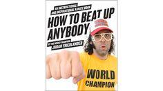 How To Beat Up Anybody | By Judah Friedlander