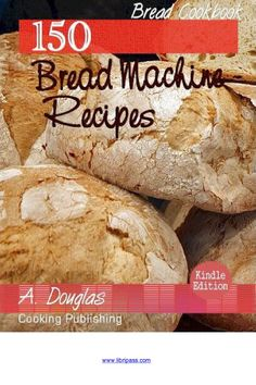 150 bread machine recipes read for free Quick & Easy Recipes eBooks Bundle The Appetizer Collection offers 150 authentic. As the enticing beginning to any meal or as snacks for the big game, appetizers are the chance for a cook to show off there imagination and creativity.