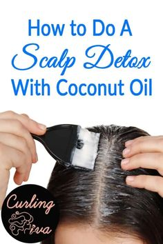 How To Do A Scalp Detox With Coconut Oil For Healthier Hair – Curling Diva