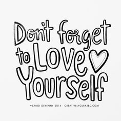 Don't forget to LOVE yourself #words #inspiration #sandidoodles