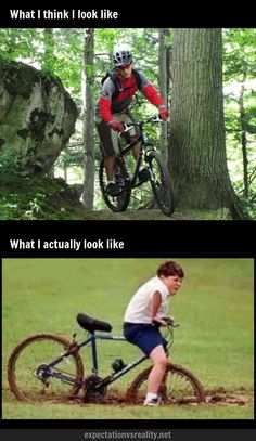 When I go mountain biking-- yep, pretty accurate! bahahaha.