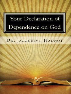 You Declaration of Dependence on God.  You shall decree a thing, and it shall be established for you...