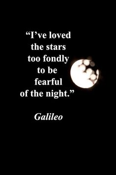 """""""I've loved the stars too fondly to be fearful of the night."""" -- Galileo – Princeton, New Jersey moon by Florence McGinn – Enjoy evocative quotes joined with original photography in a slideshow . Words Quotes, Wise Words, Life Quotes, Sayings, Anger Quotes, Great Quotes, Quotes To Live By, Inspirational Quotes, Motivational"""