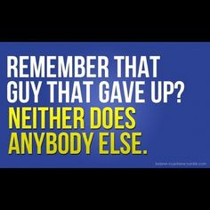 ... Never give up, giving up