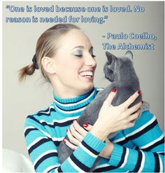 """""""One is loved because one is loved. No reason is needed for loving."""" - Paulo Coelho, The Alchemist"""