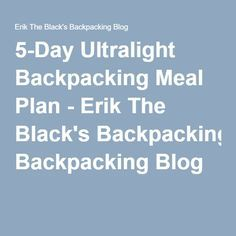 5-Day Ultralight Backpacking Meal Plan - Erik The Black's Backpacking Blog