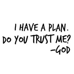 Encouragement Quotes, Bible Quotes, Bible Verses, Scriptures, Do You Trust Me, Trust God, Dope Quotes, Funny Quotes, I Have A Plan