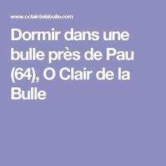 Dormir dans une bulle près de Pau (64), O Clair de la Bulle