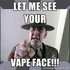 So, let me see YOUR vape face. Military Quotes, Military Humor, Military Veterans, Vape Memes, Funny Memes, Jokes, Vaping, Jeep Humor, My Marine