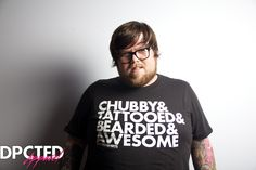 Chubby and Tattooed and Bearded and Awesome    Are you Chubby, Tattooed, Bearded and Awesome? I knew it. Get this shirt on your body and people will flock to you.    (by Dpcted Apparel)